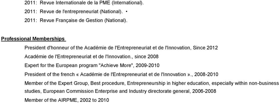 ", since 2008 Expert for the European program ""Achieve More"", 2009-2010 President of the french «Académie de l'entrepreneuriat et de l'innovation»."
