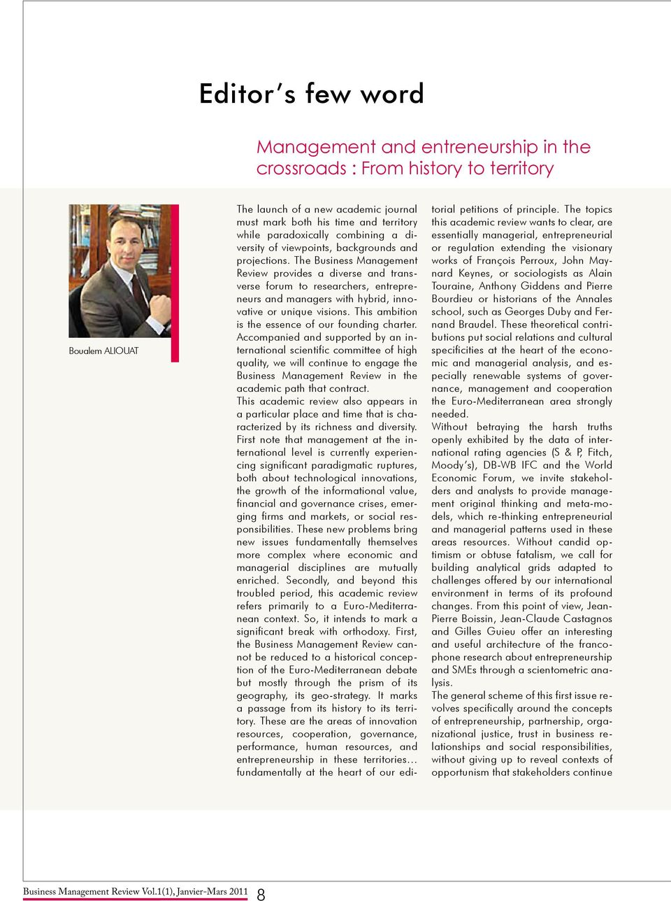 The Business Management Review provides a diverse and transverse forum to researchers, entrepreneurs and managers with hybrid, innovative or unique visions.