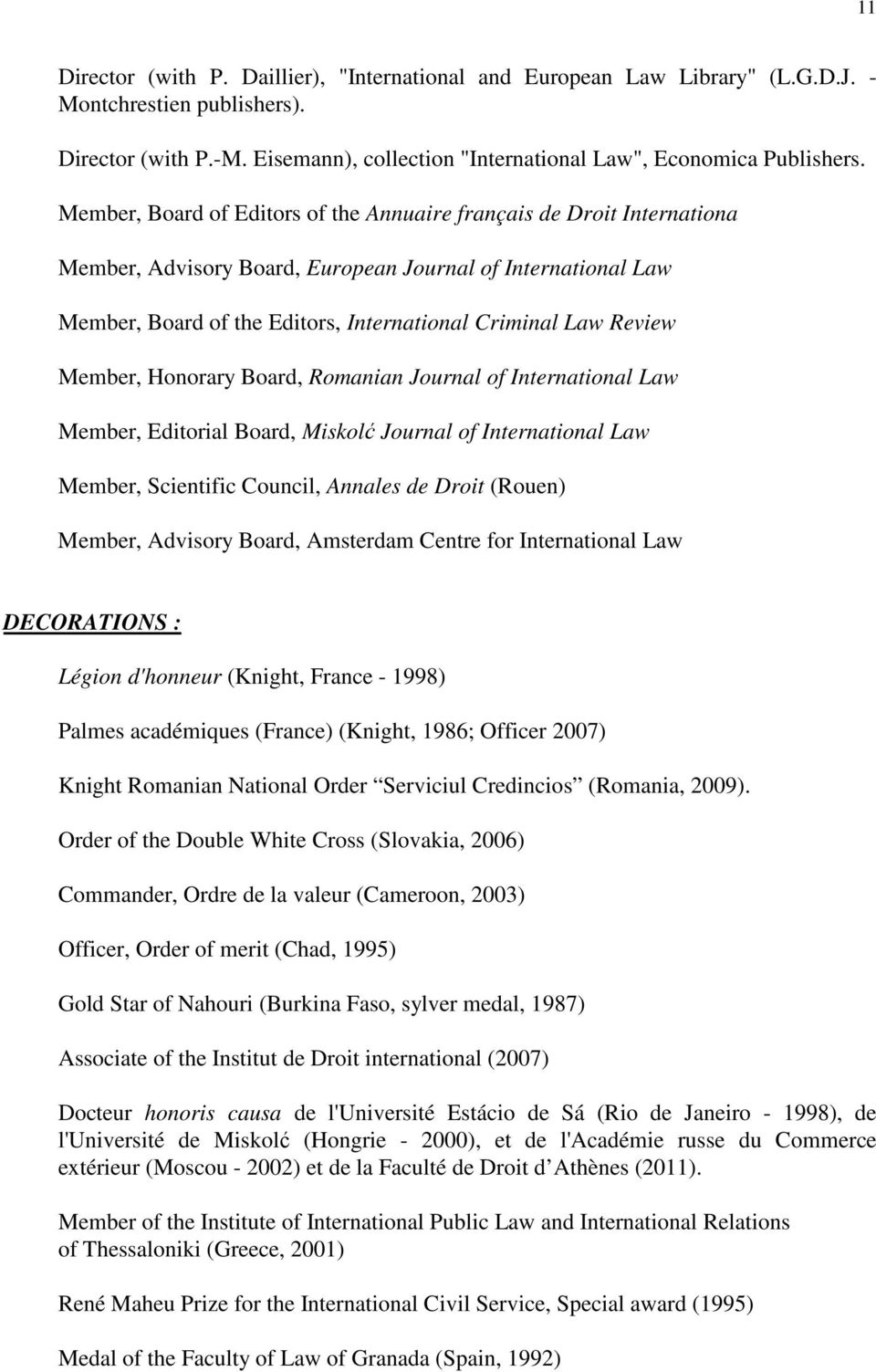 Member, Honorary Board, Romanian Journal of International Law Member, Editorial Board, Miskolć Journal of International Law Member, Scientific Council, Annales de Droit (Rouen) Member, Advisory