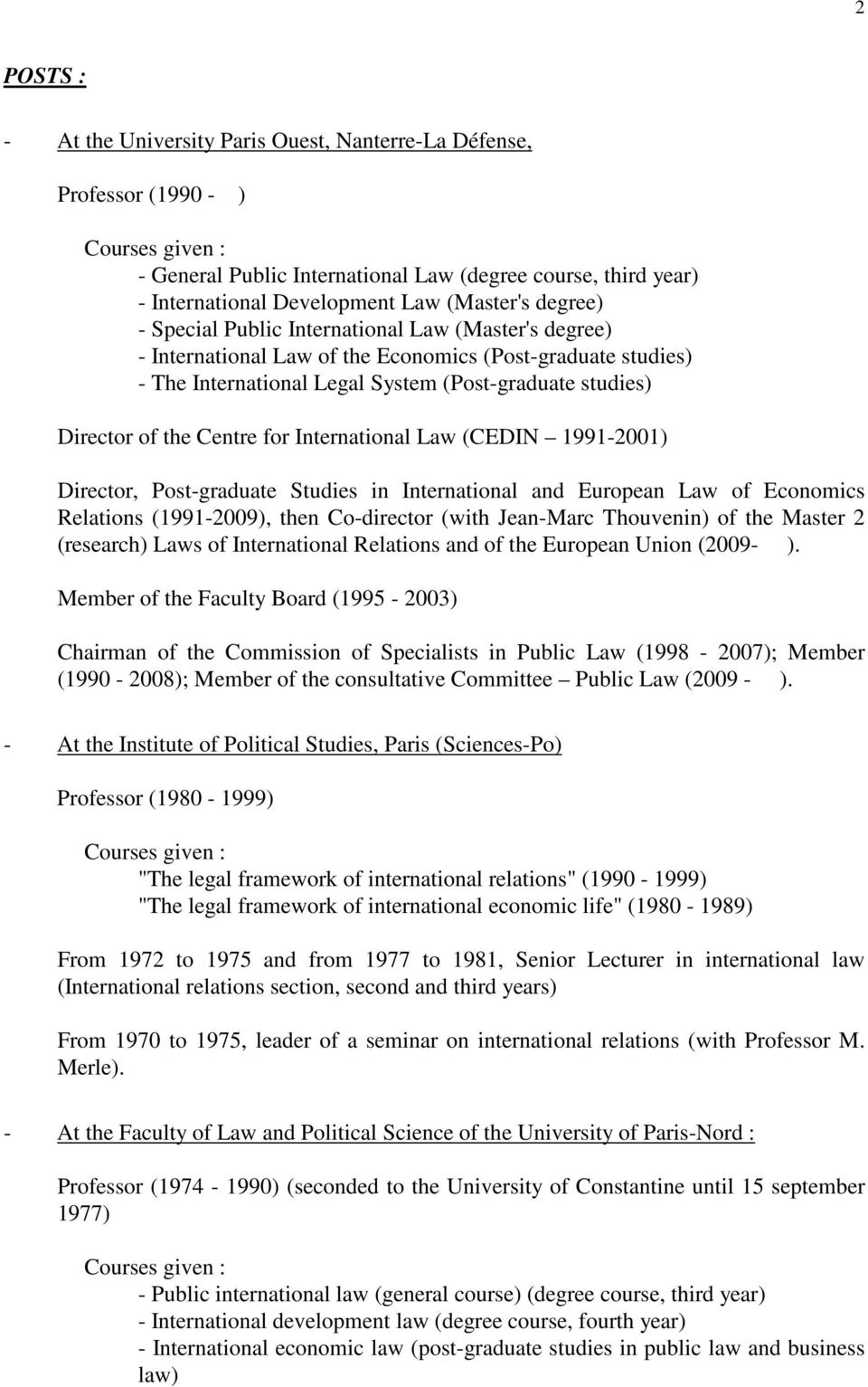 of the Centre for International Law (CEDIN 1991-2001) Director, Post-graduate Studies in International and European Law of Economics Relations (1991-2009), then Co-director (with Jean-Marc Thouvenin)