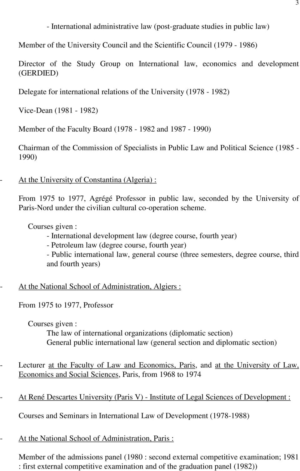 Commission of Specialists in Public Law and Political Science (1985-1990) - At the University of Constantina (Algeria) : From 1975 to 1977, Agrégé Professor in public law, seconded by the University