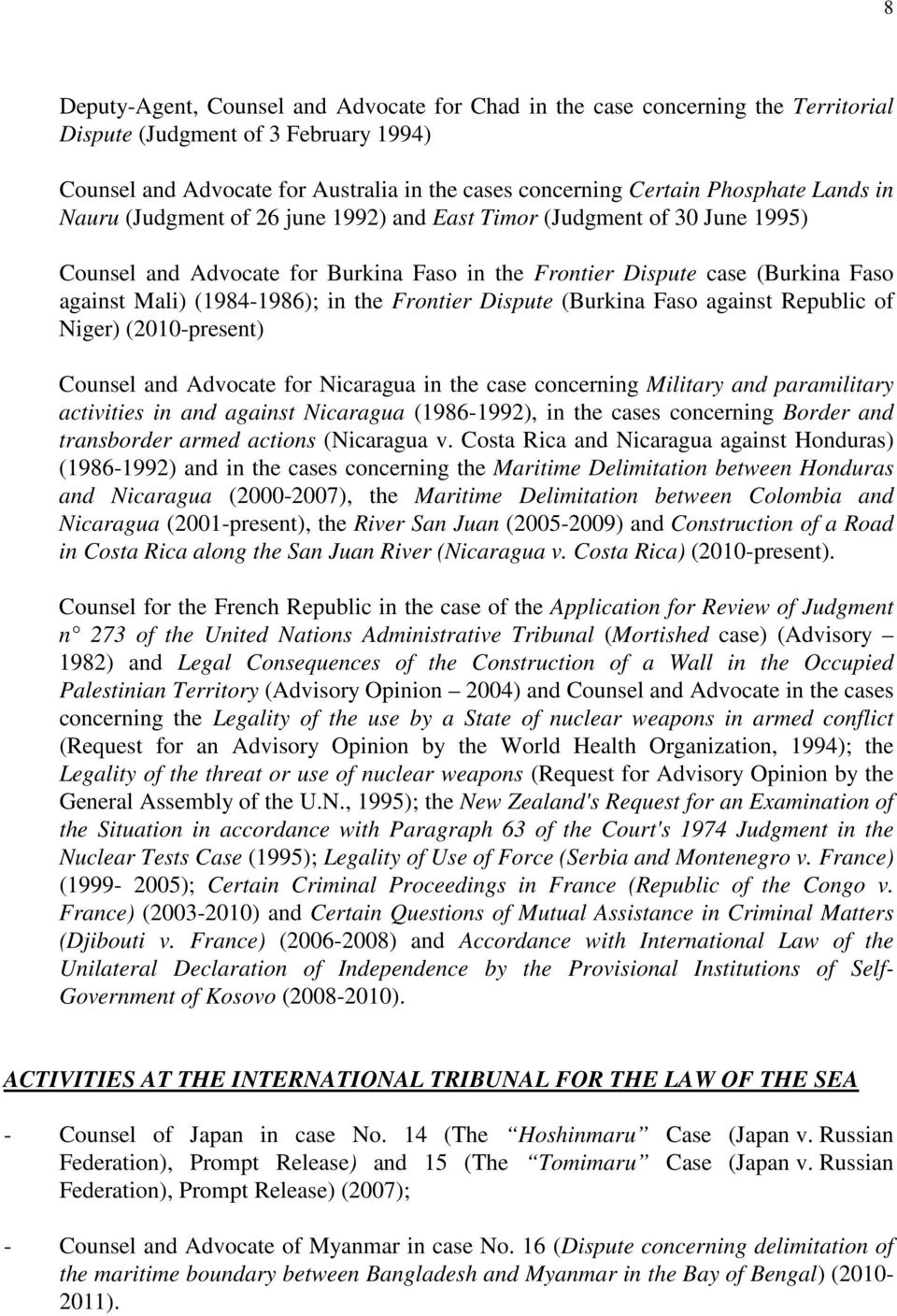 Frontier Dispute (Burkina Faso against Republic of Niger) (2010-present) Counsel and Advocate for Nicaragua in the case concerning Military and paramilitary activities in and against Nicaragua