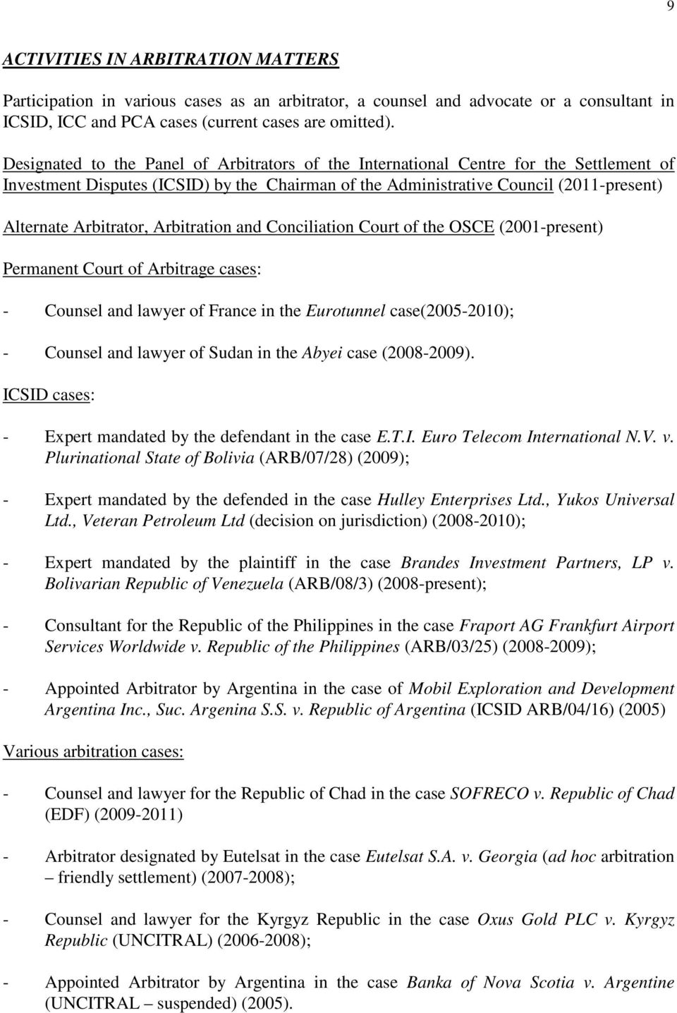 Arbitration and Conciliation Court of the OSCE (2001-present) Permanent Court of Arbitrage cases: - Counsel and lawyer of France in the Eurotunnel case(2005-2010); - Counsel and lawyer of Sudan in