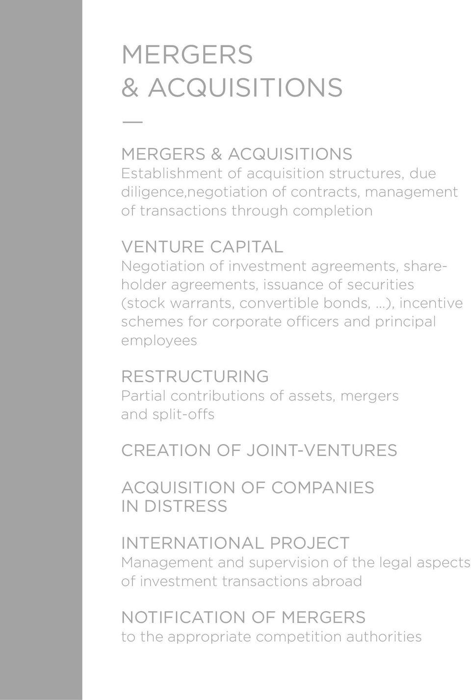 for corporate officers and principal employees RESTRUCTURING Partial contributions of assets, mergers and split-offs CREATION OF JOINT-VENTURES ACQUISITION OF COMPANIES