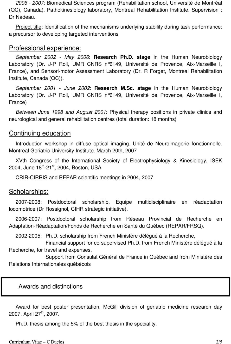 Research Ph.D. stage in the Human Neurobiology Laboratory (Dr. J-P Roll, UMR CNRS n 6149, Université de Provence, Aix-Marseille I, France), and Sensori-motor Assessment Laboratory (Dr.