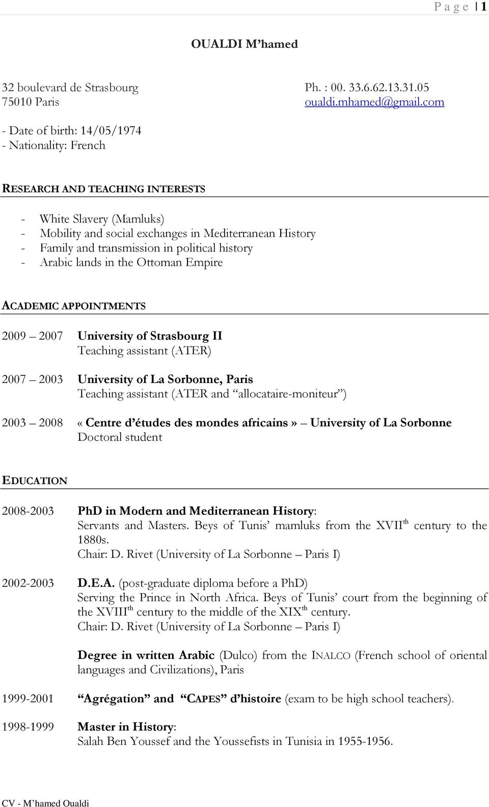 political history - Arabic lands in the Ottoman Empire ACADEMIC APPOINTMENTS 2009 2007 University of Strasbourg II Teaching assistant (ATER) 2007 2003 University of La Sorbonne, Paris Teaching
