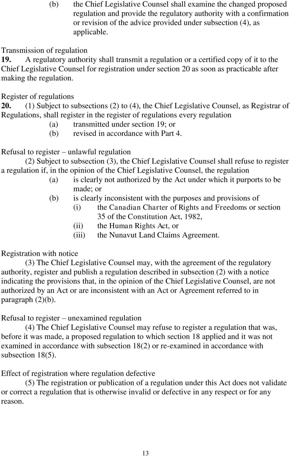 A regulatory authority shall transmit a regulation or a certified copy of it to the Chief Legislative Counsel for registration under section 20 as soon as practicable after making the regulation.