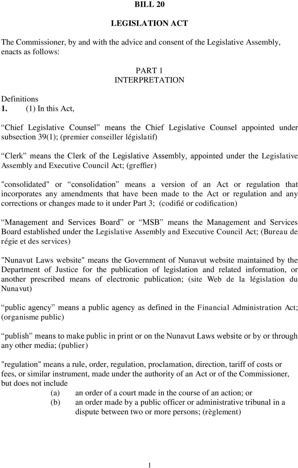 "Legislative Assembly, appointed under the Legislative Assembly and Executive Council Act; (greffier) ""consolidated"" or consolidation means a version of an Act or regulation that incorporates any"