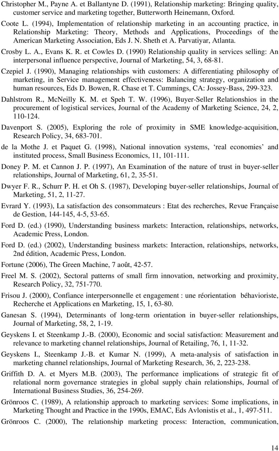 Sheth et A. Parvatiyar, Atlanta. Crosby L. A., Evans K. R. et Cowles D. (1990) Relationship quality in services selling: An interpersonal influence perspective, Journal of Marketing, 54, 3, 68-81.