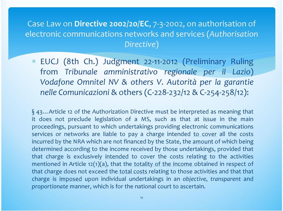 Autorità per la garantie nelle Comunicazioni& others(c-228-232/12& C-254-258/12): 43 Article 12 of the Authorization Directive must be interpreted as meaning that it does not preclude legislation of