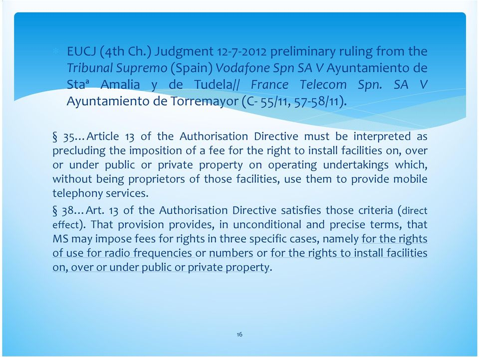 35 Article 13 of the Authorisation Directive must be interpreted as precluding the imposition of a fee for the right to install facilities on, over or under public or private property on operating