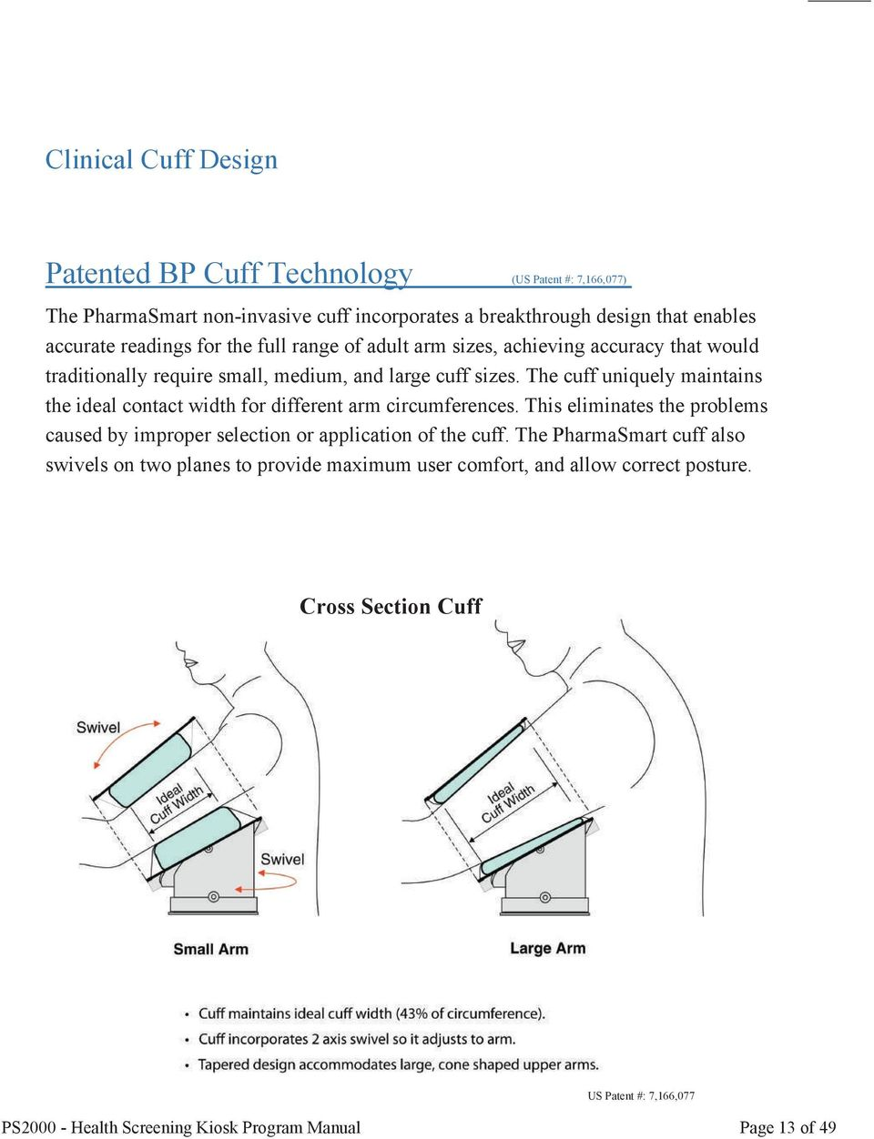 The cuff uniquely maintains the ideal contact width for different arm circumferences.