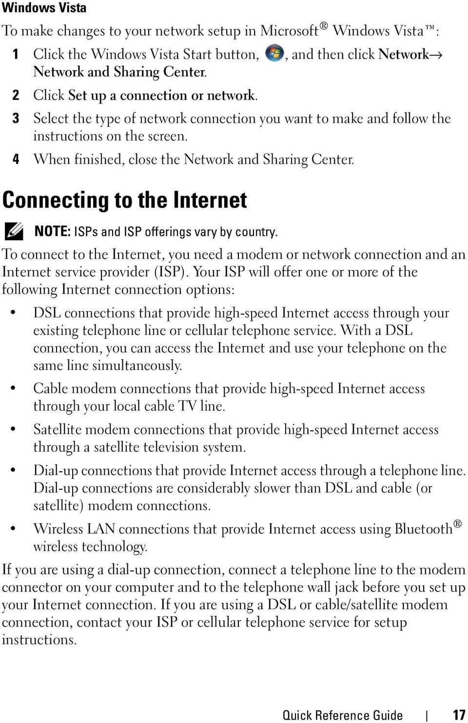 Connecting to the Internet NOTE: ISPs and ISP offerings vary by country. To connect to the Internet, you need a modem or network connection and an Internet service provider (ISP).