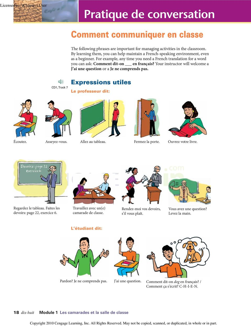 Your instructor will welcome a J ai une question or a Je ne comprends pas. CD1, Track 7 Expressions utiles Le professeur dit: Écoutez. Asseyez-vous. Allez au tableau. Fermez la porte.