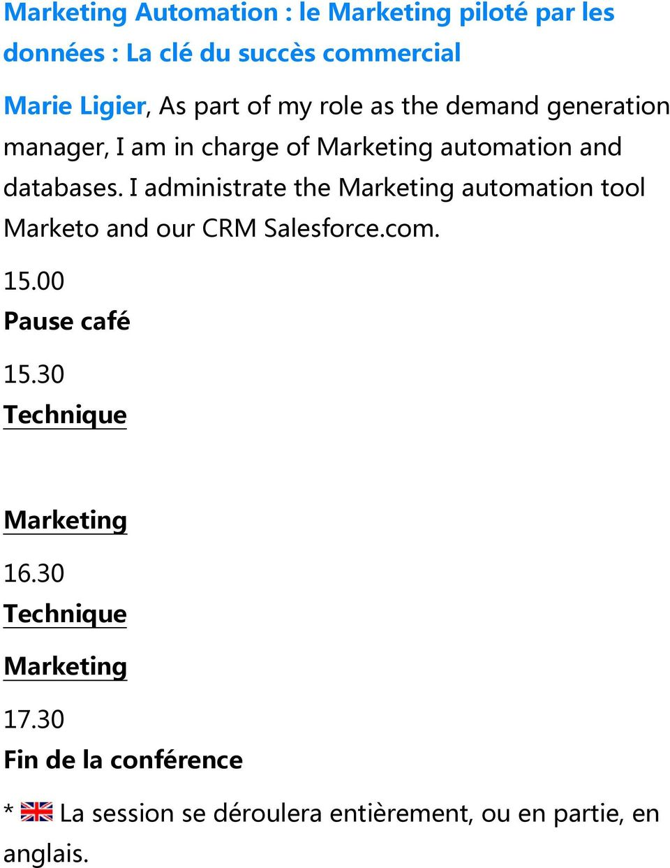 databases. I administrate the automation tool Marketo and our CRM Salesforce.com. 15.
