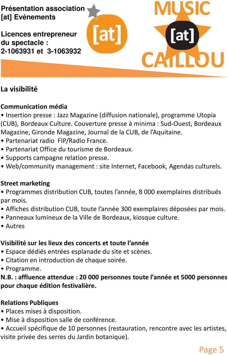 Supports campagne relation presse. Web/community management : site Internet, Facebook, Agendas culturels.