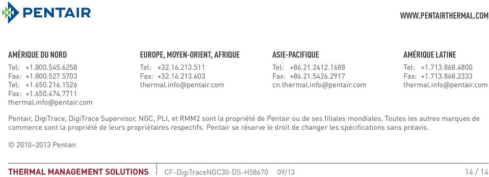 713.868.4800 Fax: +1.713.868.2333 thermal.info@pentair.com Pentair, DigiTrace, DigiTrace Supervisor, NGC, PLI, et RMM2 sont la propriété de Pentair ou de ses filiales mondiales.