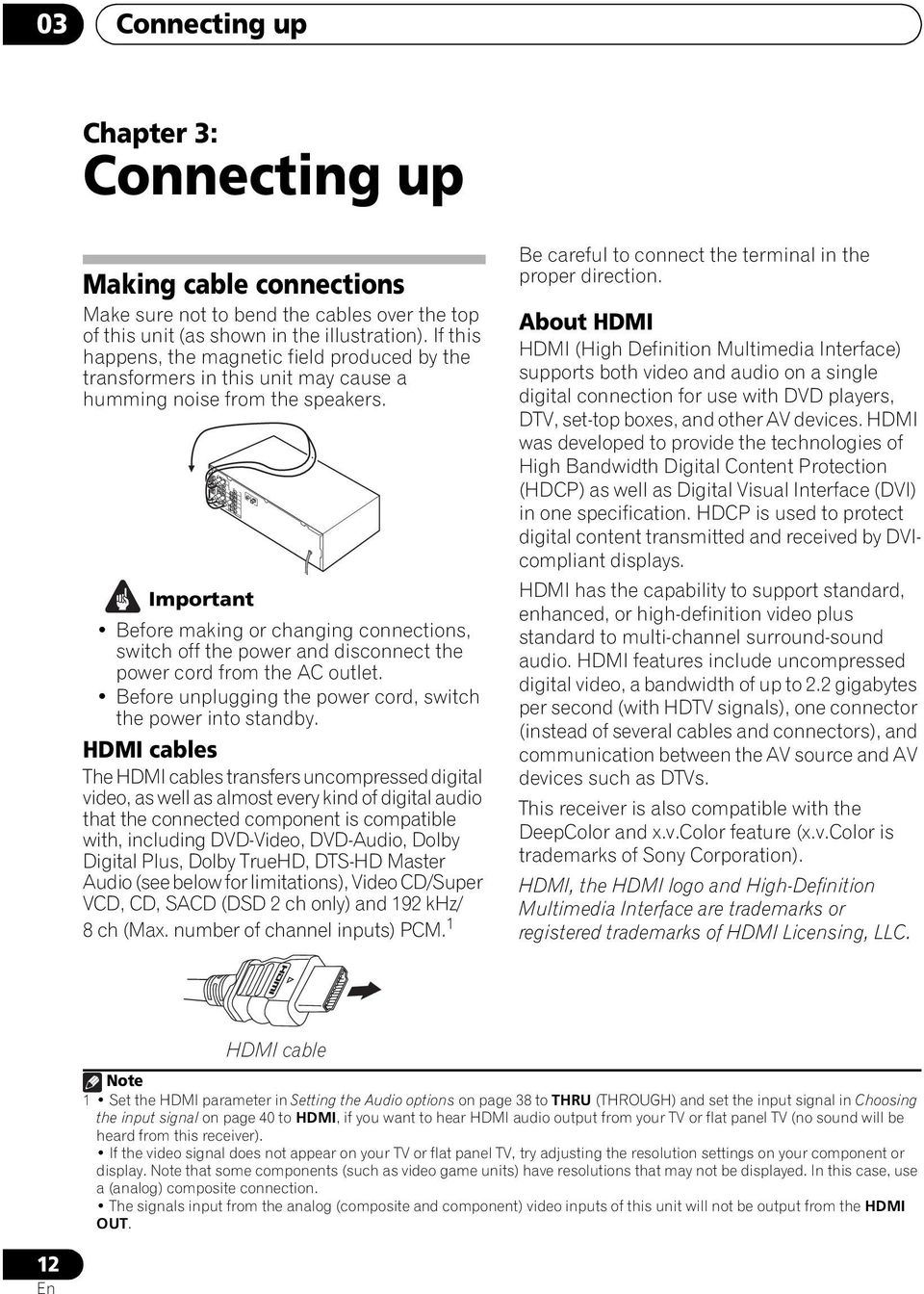 Important Before making or changing connections, switch off the power and disconnect the power cord from the AC outlet. Before unplugging the power cord, switch the power into standby.