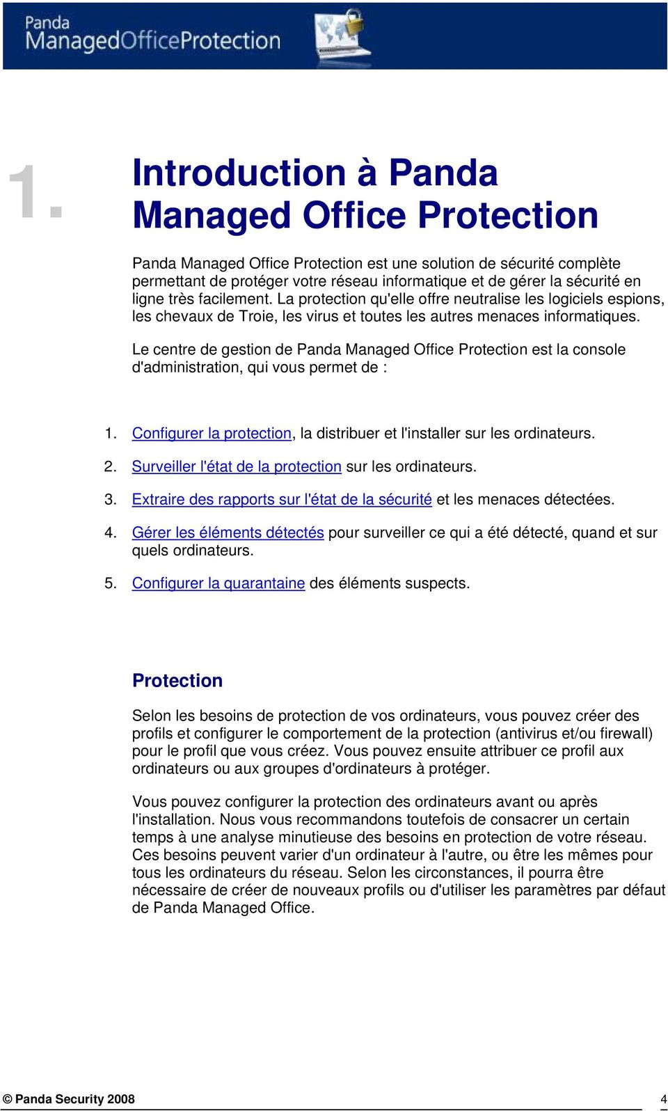 Le centre de gestion de Panda Managed Office Protection est la console d'administration, qui vous permet de : 1. Configurer la protection, la distribuer et l'installer sur les ordinateurs. 2.