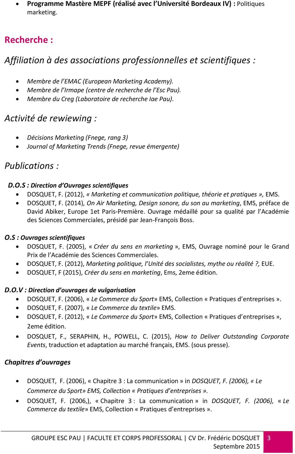 Membre du Creg (Laboratoire de recherche Iae Pau). Activité de rewiewing : Décisions Marketing (Fnege, rang 3) Journal of Marketing Trends (Fnege, revue émergente) Publications : D.O.
