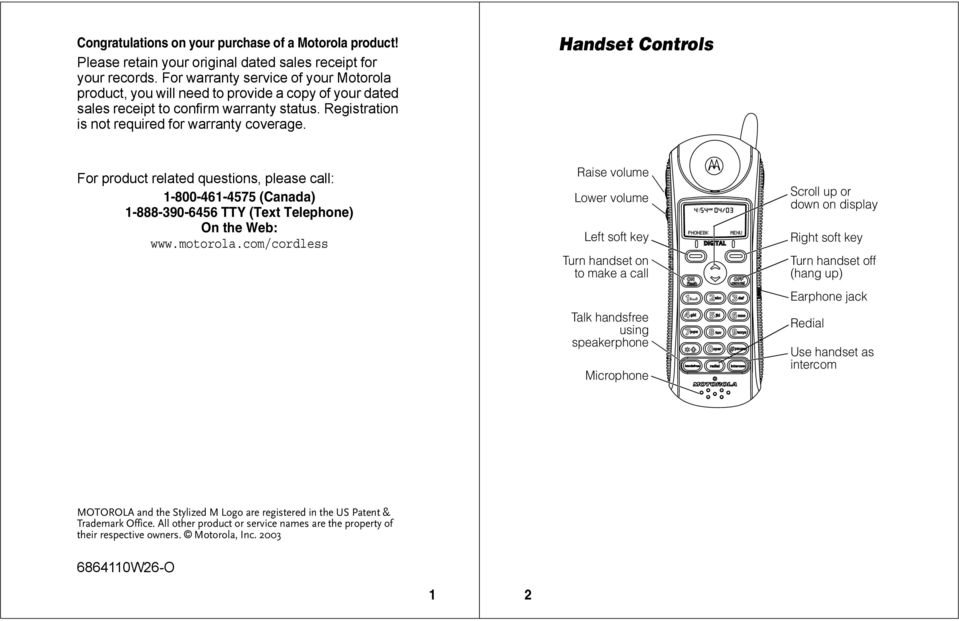 Handset Controls For product related questions, please call: 1-800-461-4575 (Canada) 1-888-390-6456 TTY (Text Telephone) On the Web: www.motorola.