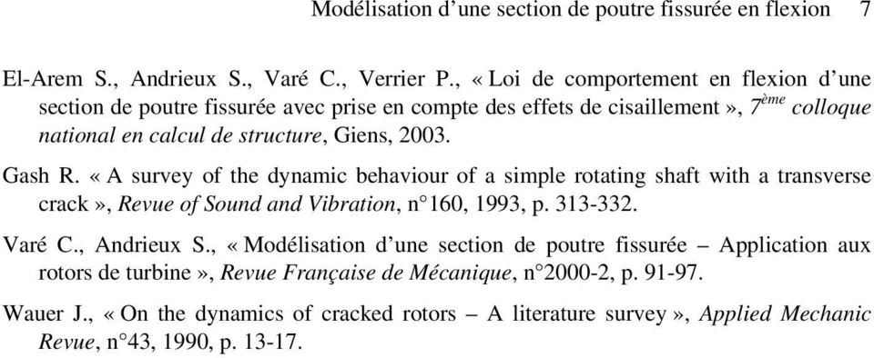 Gah R. «A urve of the namic behaviour of a imple rotating haft with a tranvere crack», Revue of Soun an Vibration, n 160, 1993, p. 313-332. Varé C., Anrieux S.