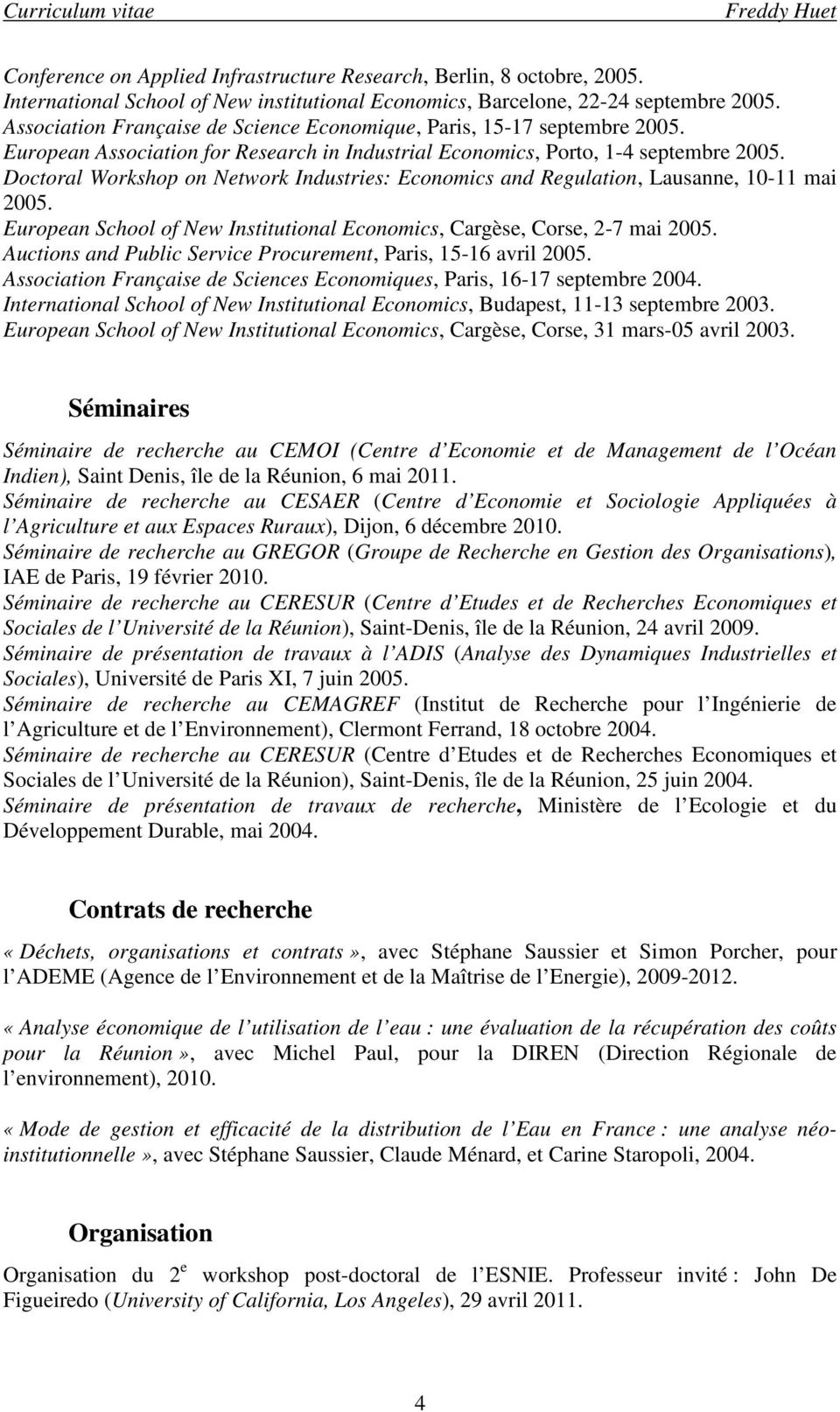 Doctoral Workshop on Network Industries: Economics and Regulation, Lausanne, 10-11 mai 2005. European School of New Institutional Economics, Cargèse, Corse, 2-7 mai 2005.
