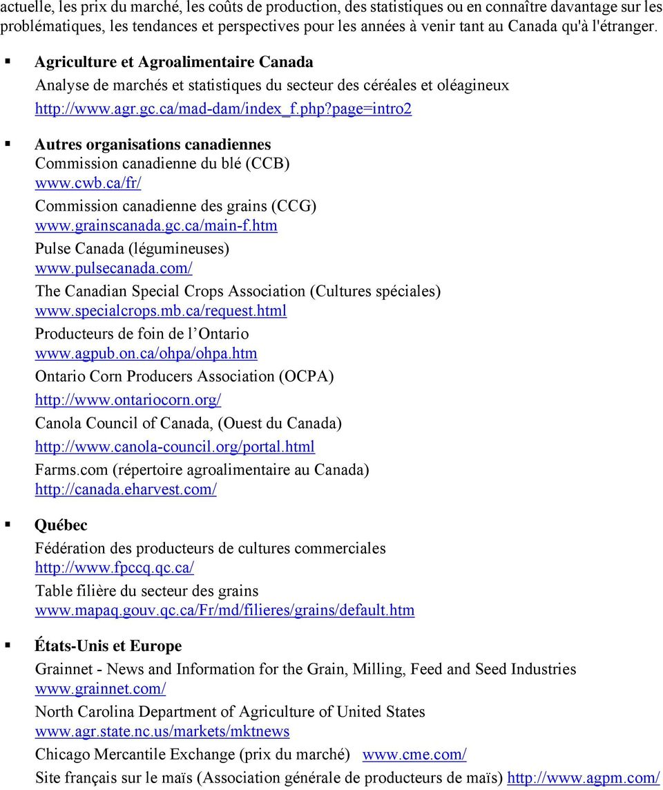 page=intro2 Autres organisations canadiennes Commission canadienne du blé (CCB) www.cwb.ca/fr/ Commission canadienne des grains (CCG) www.grainscanada.gc.ca/main-f.htm Pulse Canada (légumineuses) www.