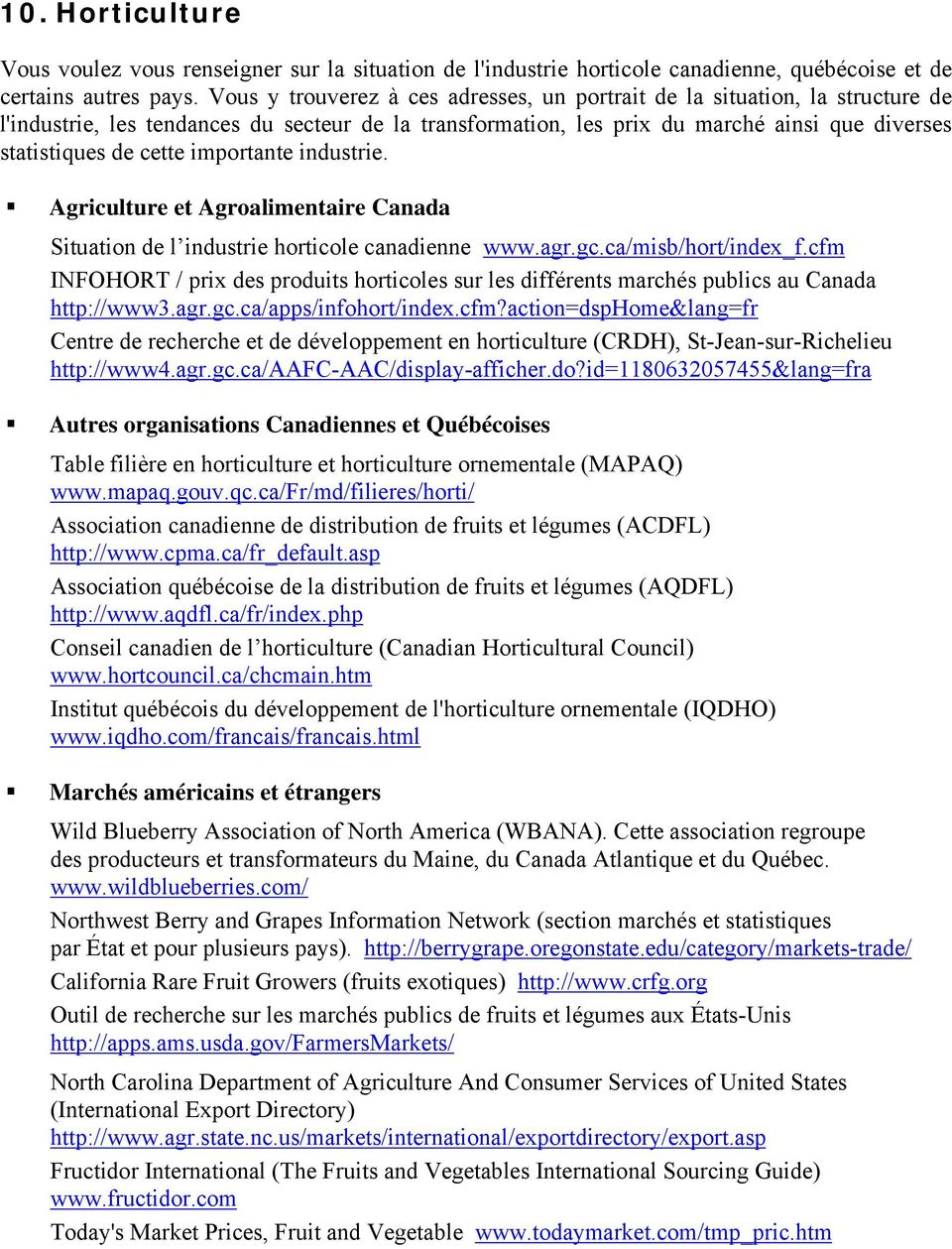 importante industrie. Agriculture et Agroalimentaire Canada Situation de l industrie horticole canadienne www.agr.gc.ca/misb/hort/index_f.
