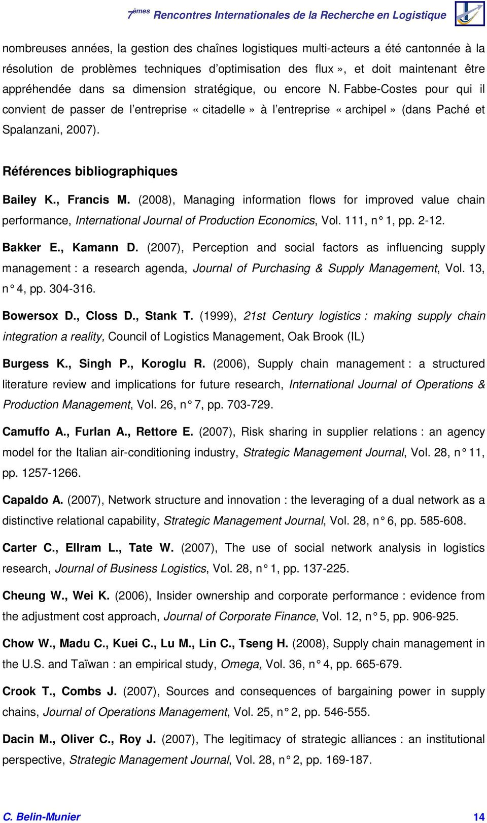 Références bibliographiques Bailey K., Francis M. (2008), Managing information flows for improved value chain performance, International Journal of Production Economics, Vol. 111, n 1, pp. 2-12.
