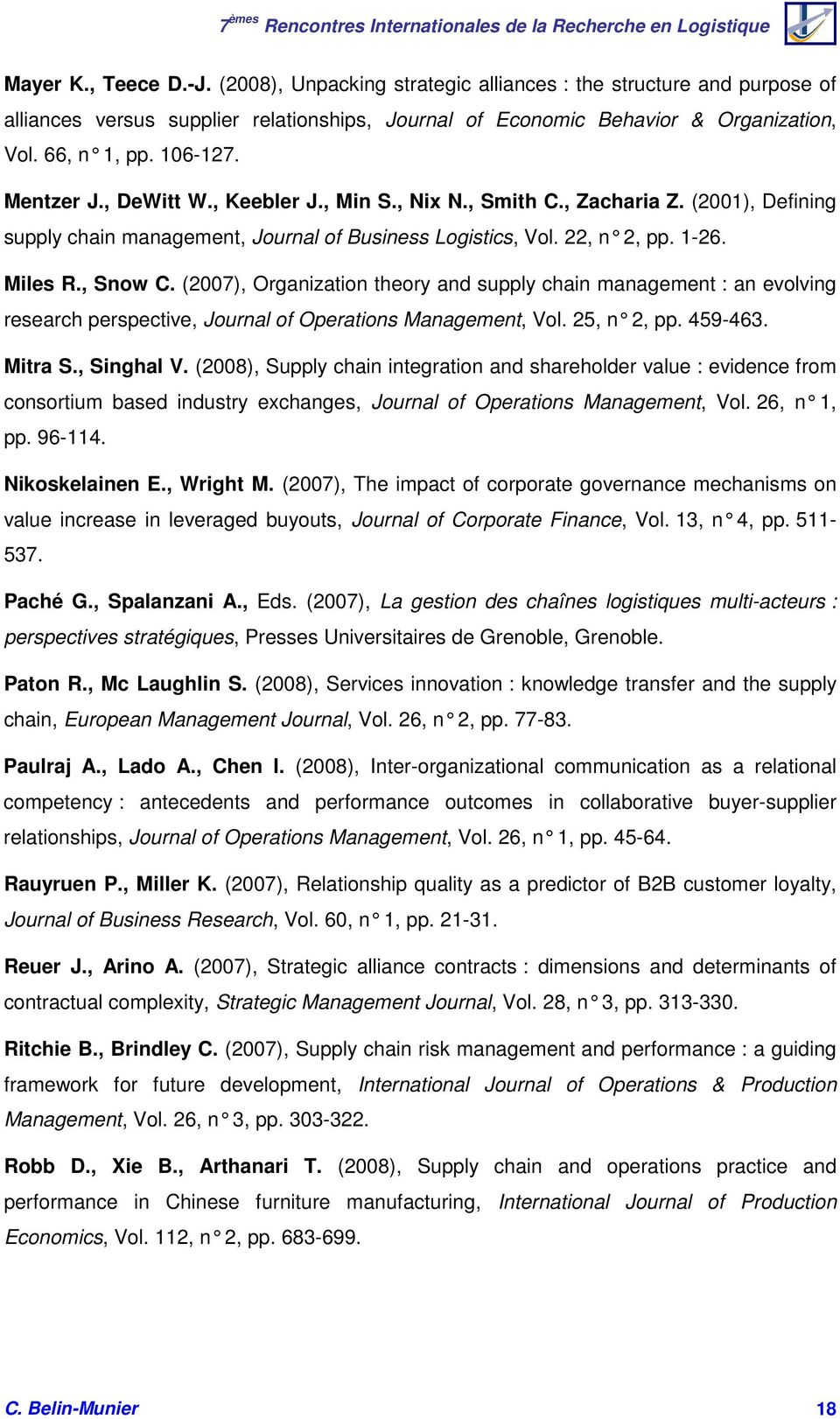 (2007), Organization theory and supply chain management : an evolving research perspective, Journal of Operations Management, Vol. 25, n 2, pp. 459-463. Mitra S., Singhal V.