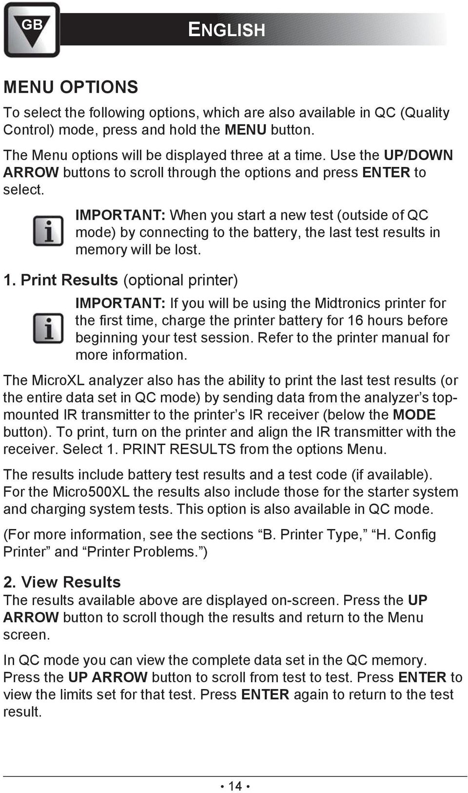 IMPORTANT: When you start a new test (outside of QC mode) by connecting to the battery, the last test results in memory will be lost. 1.