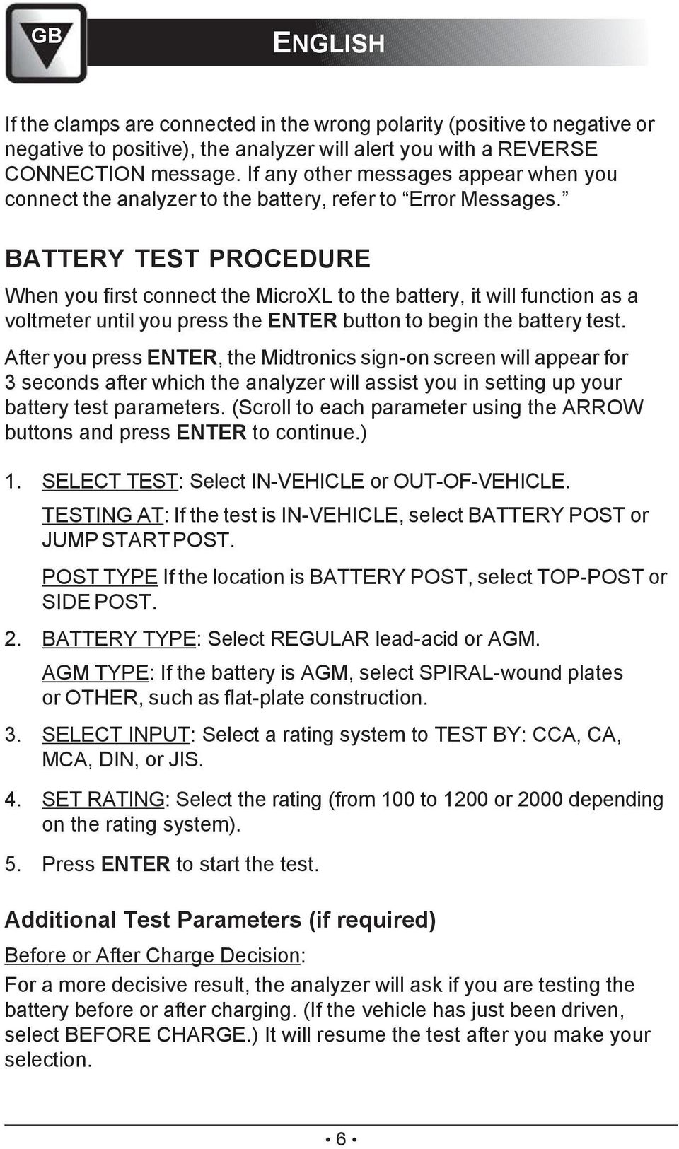 BATTERY TEST PROCEDURE When you first connect the MicroXL to the battery, it will function as a voltmeter until you press the ENTER button to begin the battery test.