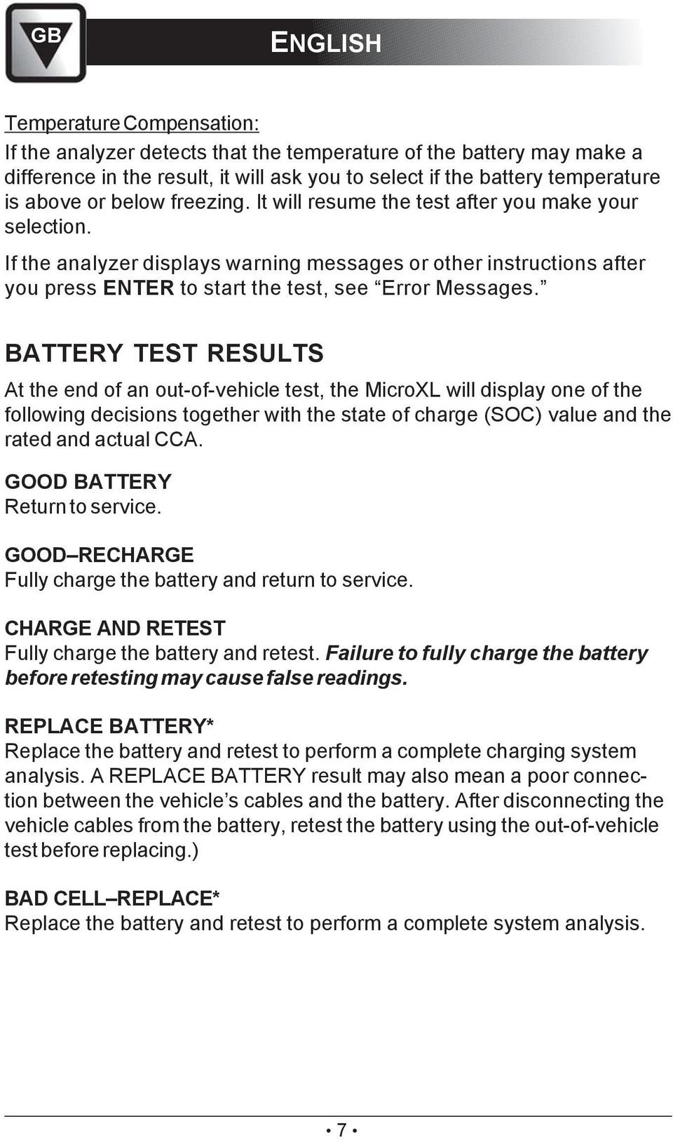 BATTERY TEST RESULTS At the end of an out-of-vehicle test, the MicroXL will display one of the following decisions together with the state of charge (SOC) value and the rated and actual CCA.