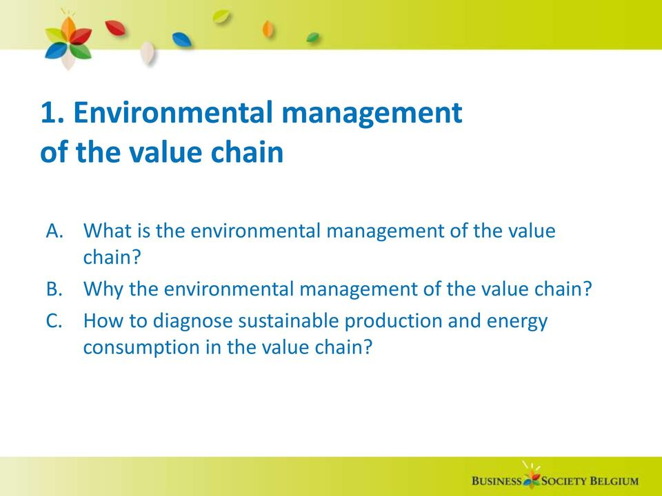 Why the environmental management of the value chain? C.