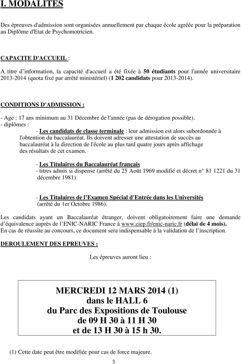 CONDITIONS D'ADMISSION : - Age : 17 ans minimum au 31 Décembre de l'année (pas de dérogation possible).