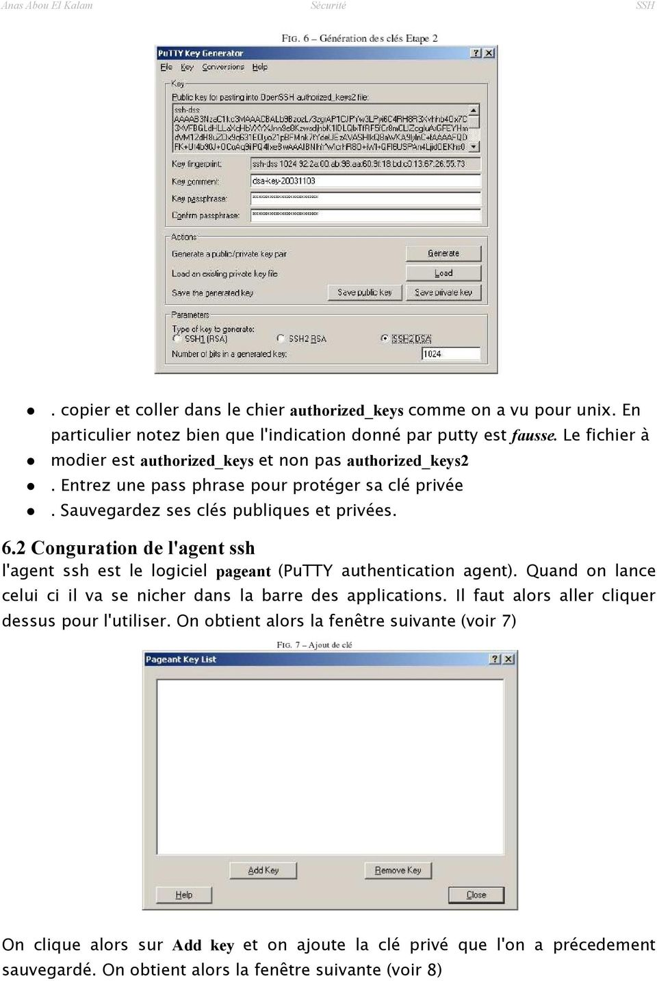 2 Conguration de l'agent ssh l'agent ssh est le logiciel pageant (PuTTY authentication agent). Quand on lance celui ci il va se nicher dans la barre des applications.