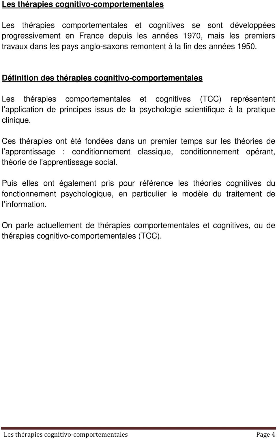 Définition des thérapies cognitivo-comportementales Les thérapies comportementales et cognitives (TCC) représentent l application de principes issus de la psychologie scientifique à la pratique