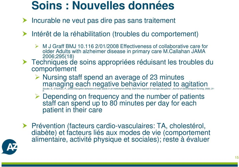 Callahan JAMA 2006;295(18) Techniques de soins appropriées réduisant les troubles du comportement Nursing staff spend an average of 23 minutes managing each negative behavior related to agitation