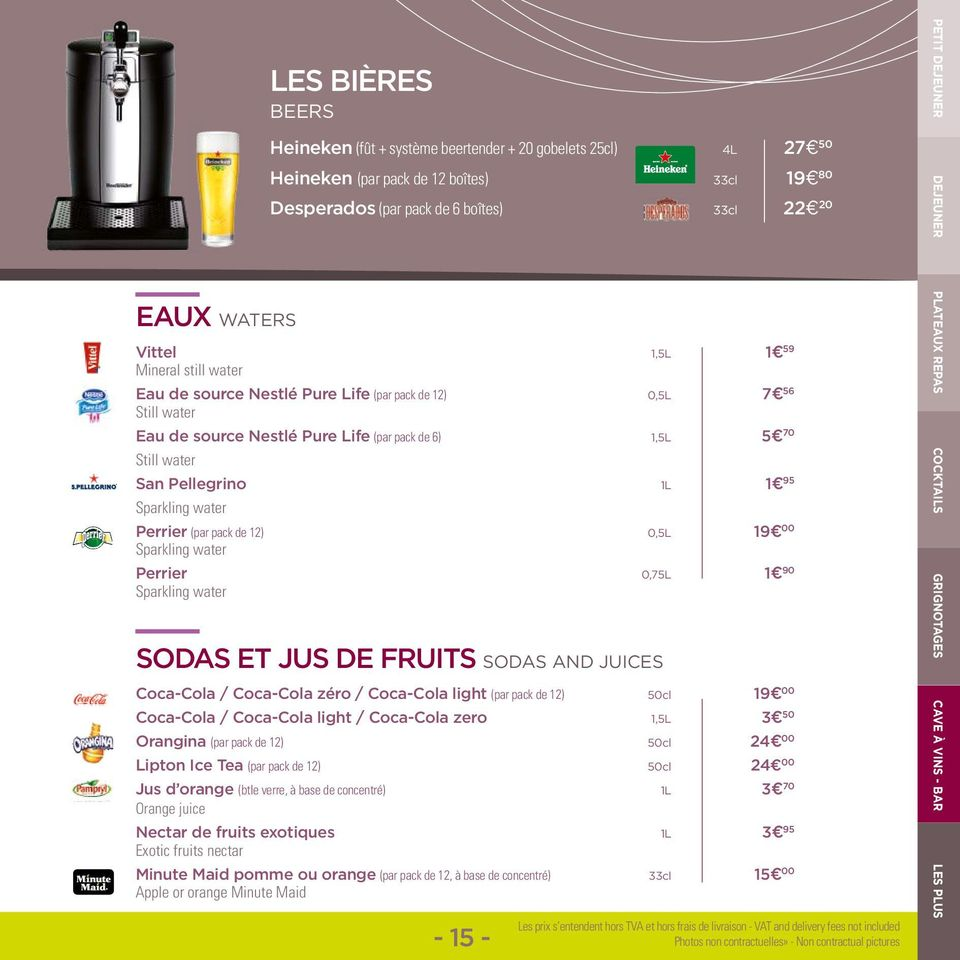 Perrier (par pack de 12) 0,5L 19 00 Sparkling water Perrier 0,75L 1 90 Sparkling water SODAS ET JUS DE FRUITS SODAS AND JUICES Coca-Cola / Coca-Cola zéro / Coca-Cola light (par pack de 12) 50cl 19 00