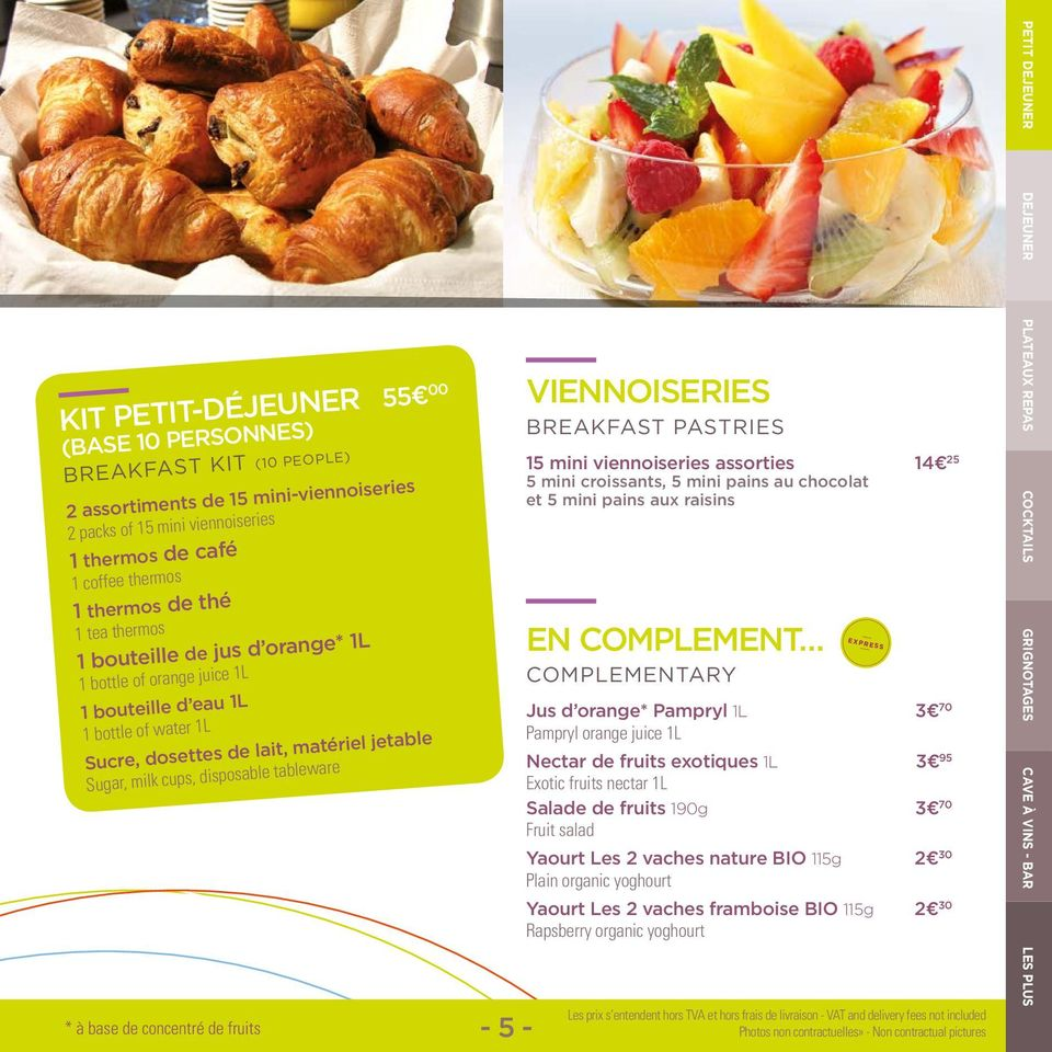 base de concentré de fruits - 5 - VIENNOISERIES BREAKFAST PASTRIES 15 mini viennoiseries assorties 14 25 5 mini croissants, 5 mini pains au chocolat et 5 mini pains aux raisins EN COMPLEMENT