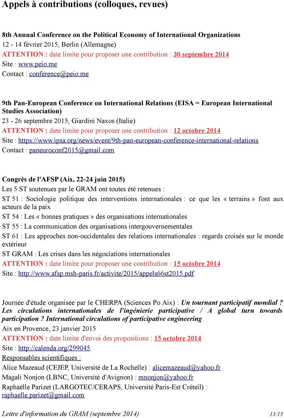 me 9th Pan-European Conference on International Relations (EISA = European International Studies Association) 23-26 septembre 2015, Giardini Naxos (Italie) ATTENTION : date limite pour proposer une