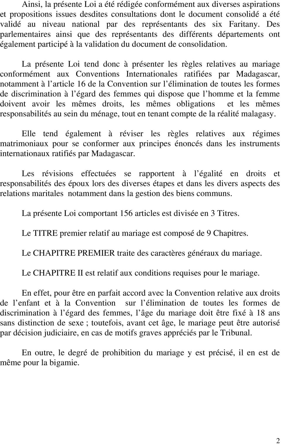 La présente Loi tend donc à présenter les règles relatives au mariage conformément aux Conventions Internationales ratifiées par Madagascar, notamment à l article 16 de la Convention sur l