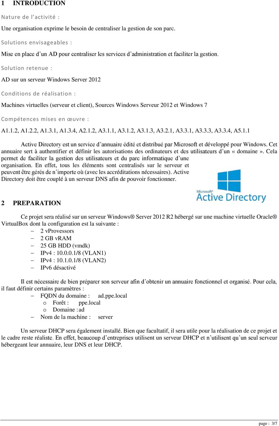 Solution retenue : AD sur un serveur Windows Server 2012 Conditions de réalisation : Machines virtuelles (serveur et client), Sources Windows Serveur 2012 et Windows 7 Compétences mises en œuvre : A1.