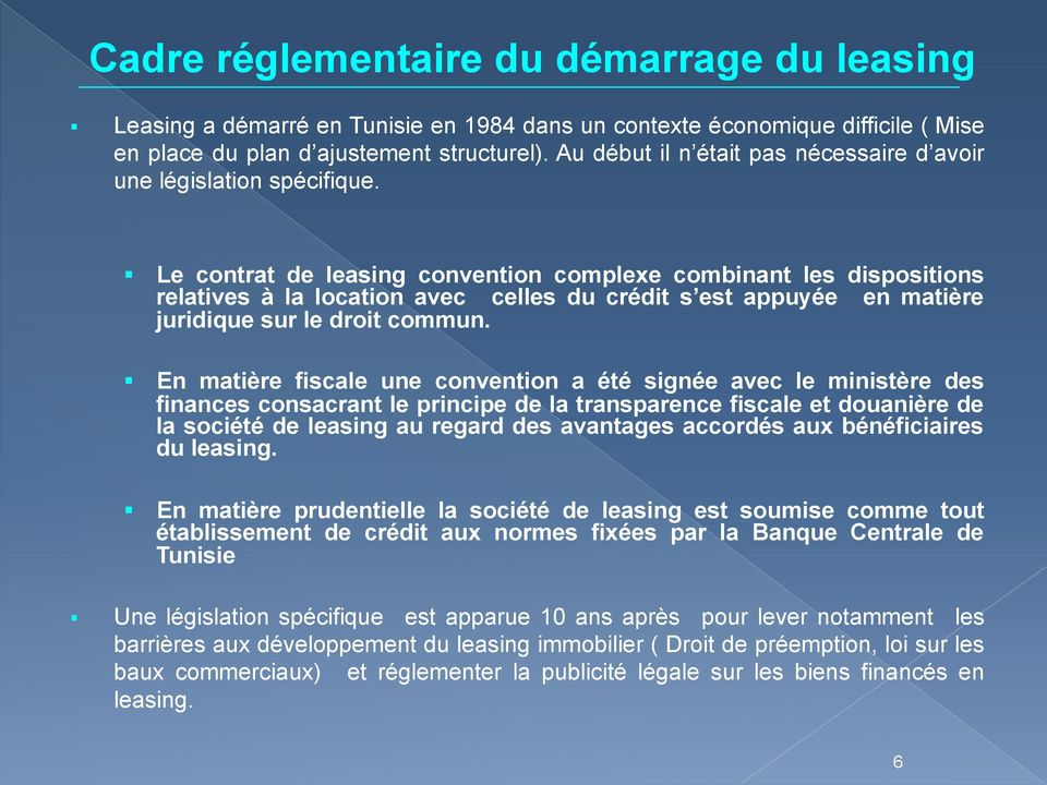 Le contrat de leasing convention complexe combinant les dispositions relatives à la location avec celles du crédit s est appuyée en matière juridique sur le droit commun.