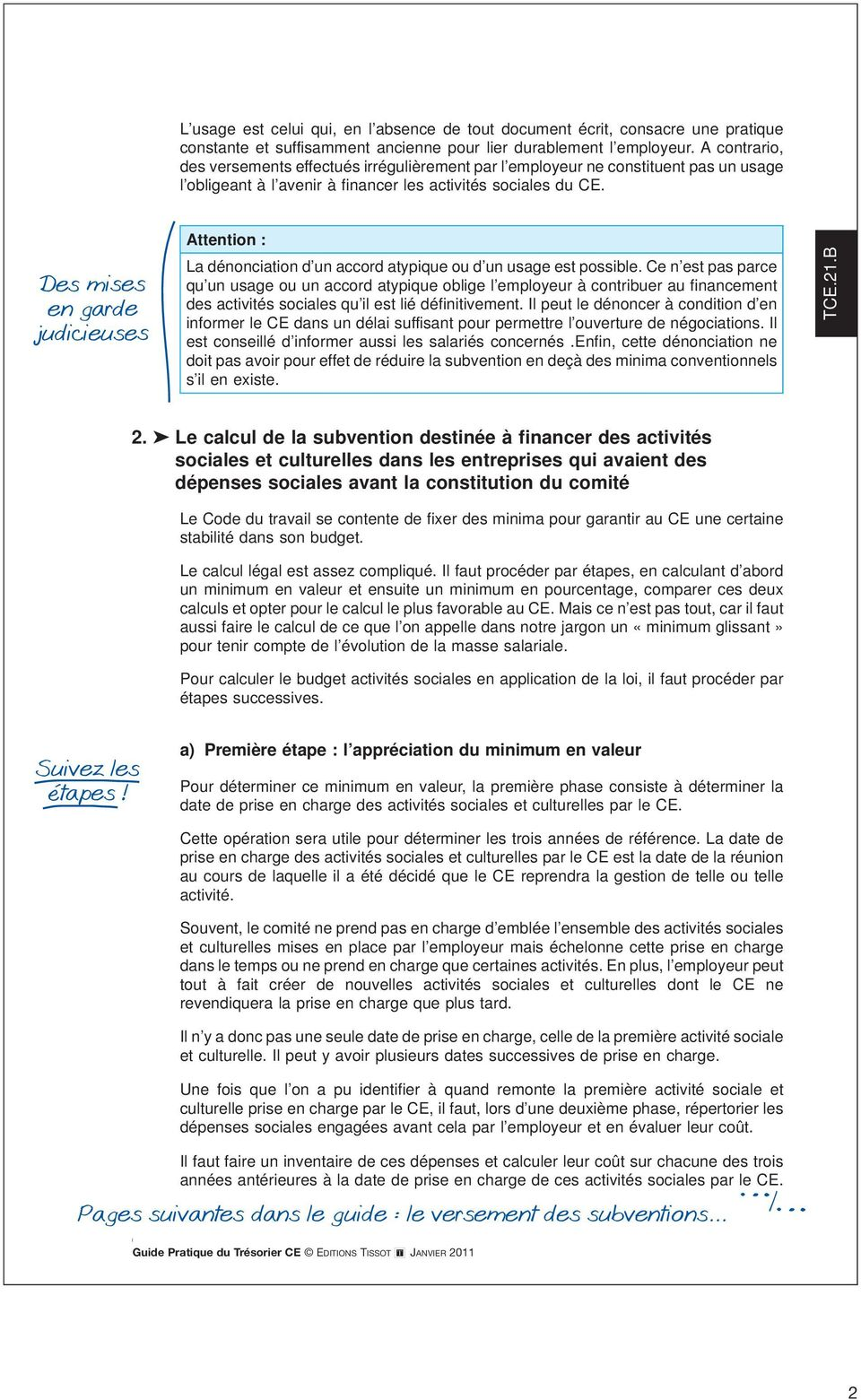 Des mises en garde judicieuses Attention : La dénonciation d un accord atypique ou d un usage est possible.