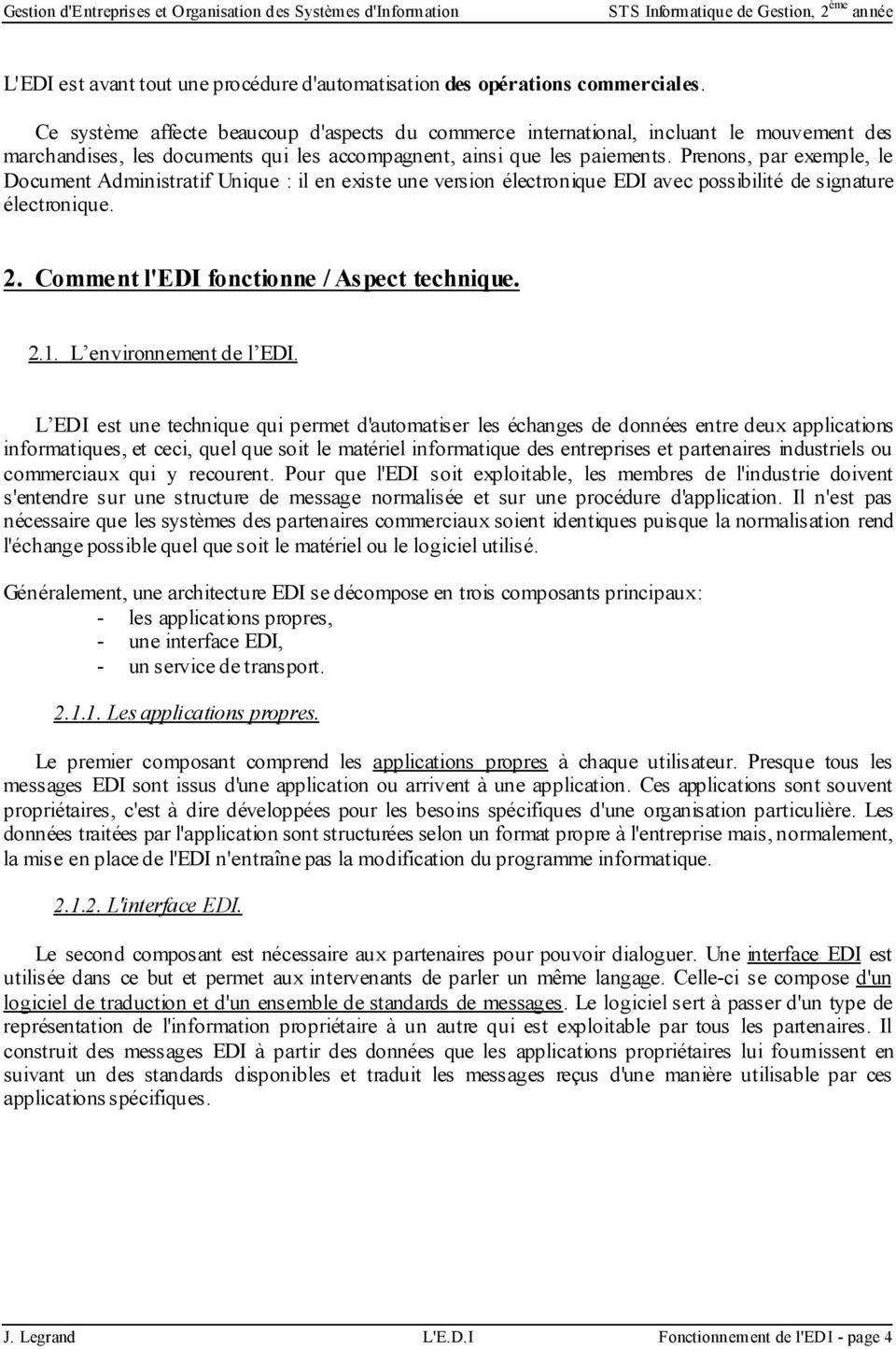 Prenons, par exemple, le Document Administratif Unique : il en existe une version électronique EDI avec possibilité de signature électronique. 2. Comment l'edi fonctionne / Aspect technique. 2.1.