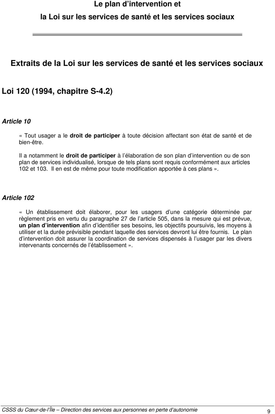Il a notamment le droit de participer à l élaboration de son plan d intervention ou de son plan de services individualisé, lorsque de tels plans sont requis conformément aux articles 102 et 103.