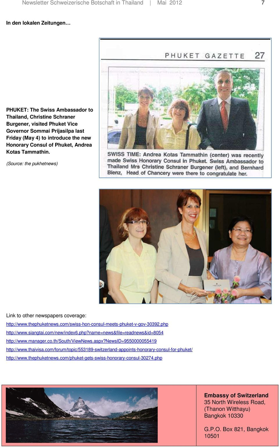 (Source: the pukhetnews) Link to other newspapers coverage: http://www.thephuketnews.com/swiss-hon-consul-meets-phuket-v-gov-30392.php http://www.siangtai.com/new/index6.php?name=news&file=readnews&id=8054 http://www.