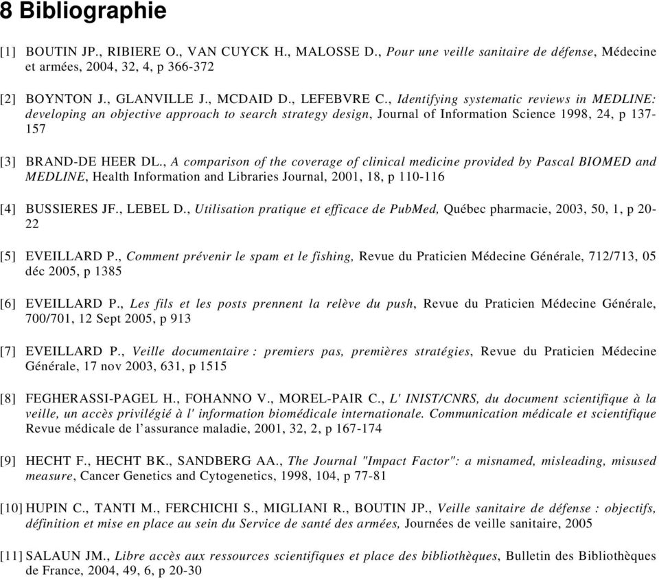, A comparison of the coverage of clinical medicine provided by Pascal BIOMED and MEDLINE, Health Information and Libraries Journal, 2001, 18, p 110-116 [4] BUSSIERES JF., LEBEL D.